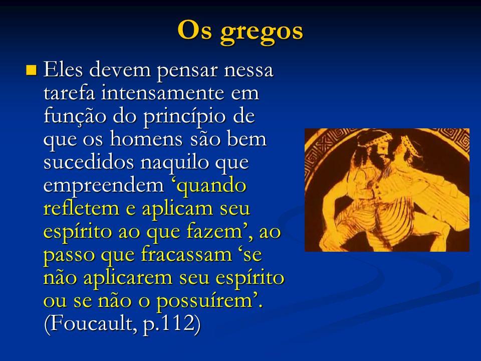 Os gregos Eles devem pensar nessa tarefa intensamente em função do princípio de que os homens são bem sucedidos naquilo que empreendem quando refletem