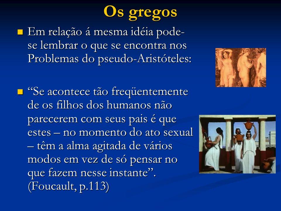 Os gregos Em relação á mesma idéia pode- se lembrar o que se encontra nos Problemas do pseudo-Aristóteles: Em relação á mesma idéia pode- se lembrar o