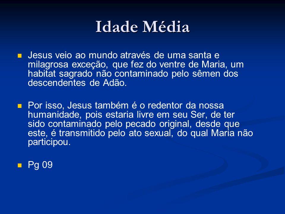 Idade Média Jesus veio ao mundo através de uma santa e milagrosa exceção, que fez do ventre de Maria, um habitat sagrado não contaminado pelo sêmen do