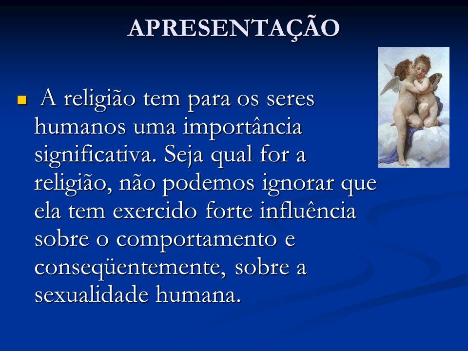 APRESENTAÇÃO A religião tem para os seres humanos uma importância significativa. Seja qual for a religião, não podemos ignorar que ela tem exercido fo