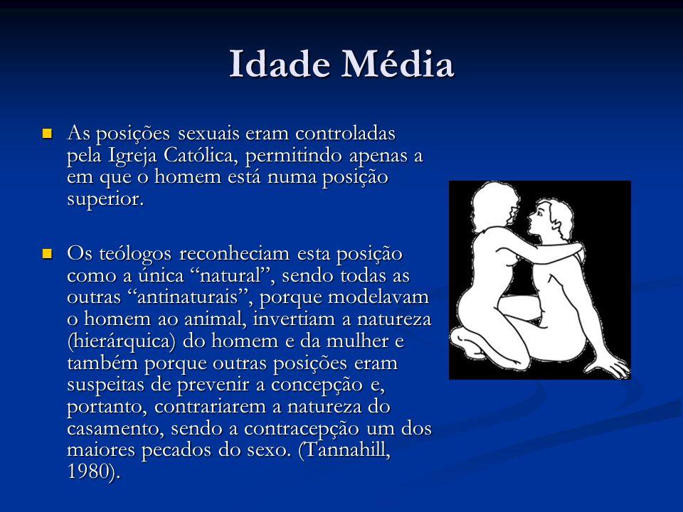 Idade Média As posições sexuais eram controladas pela Igreja Católica, permitindo apenas a em que o homem está numa posição superior. As posições sexu