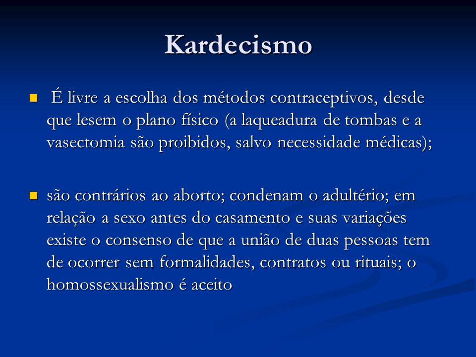 Kardecismo É livre a escolha dos métodos contraceptivos, desde que lesem o plano físico (a laqueadura de tombas e a vasectomia são proibidos, salvo ne