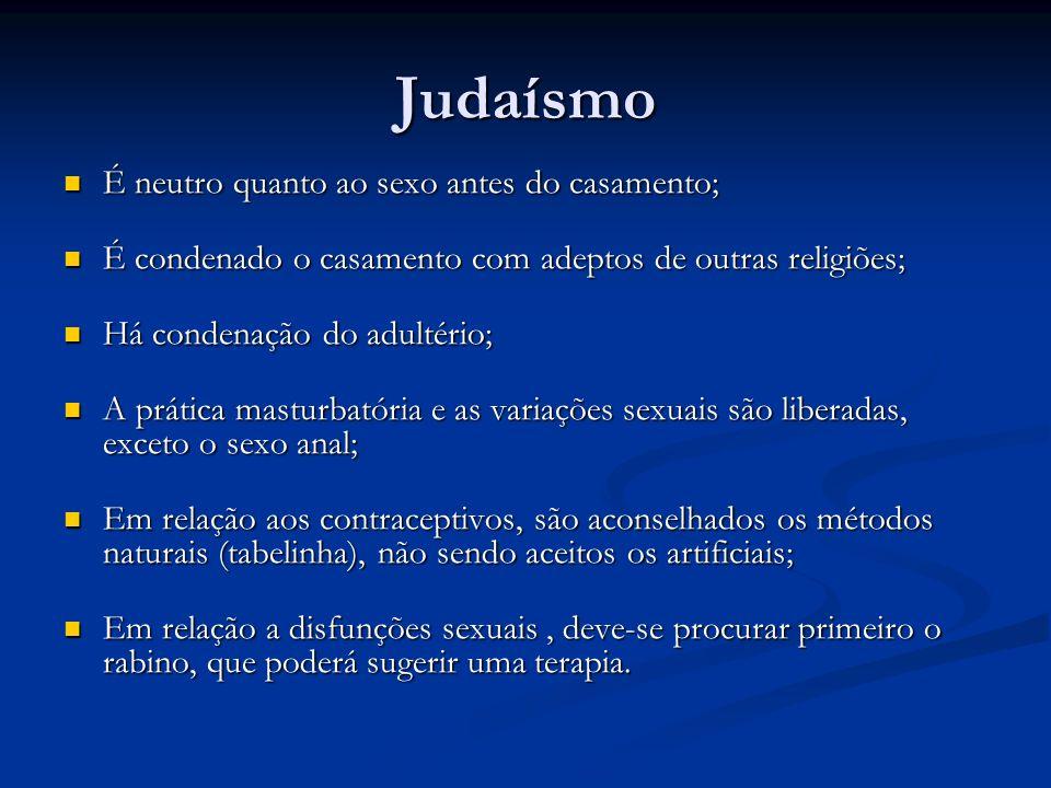 Judaísmo É neutro quanto ao sexo antes do casamento; É neutro quanto ao sexo antes do casamento; É condenado o casamento com adeptos de outras religiõ