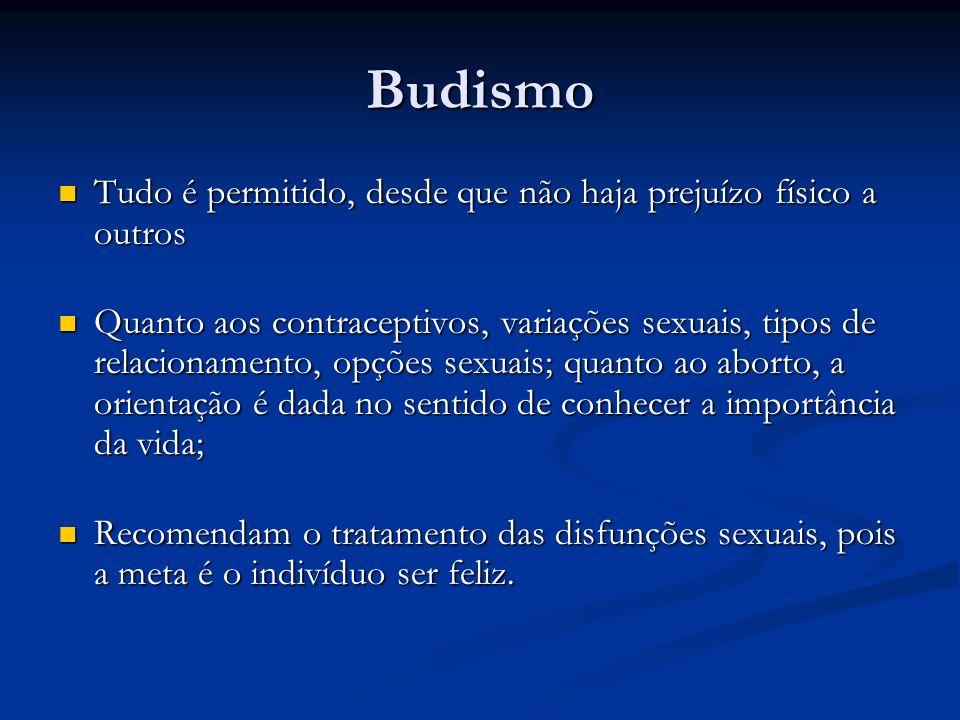 Budismo Tudo é permitido, desde que não haja prejuízo físico a outros Tudo é permitido, desde que não haja prejuízo físico a outros Quanto aos contrac