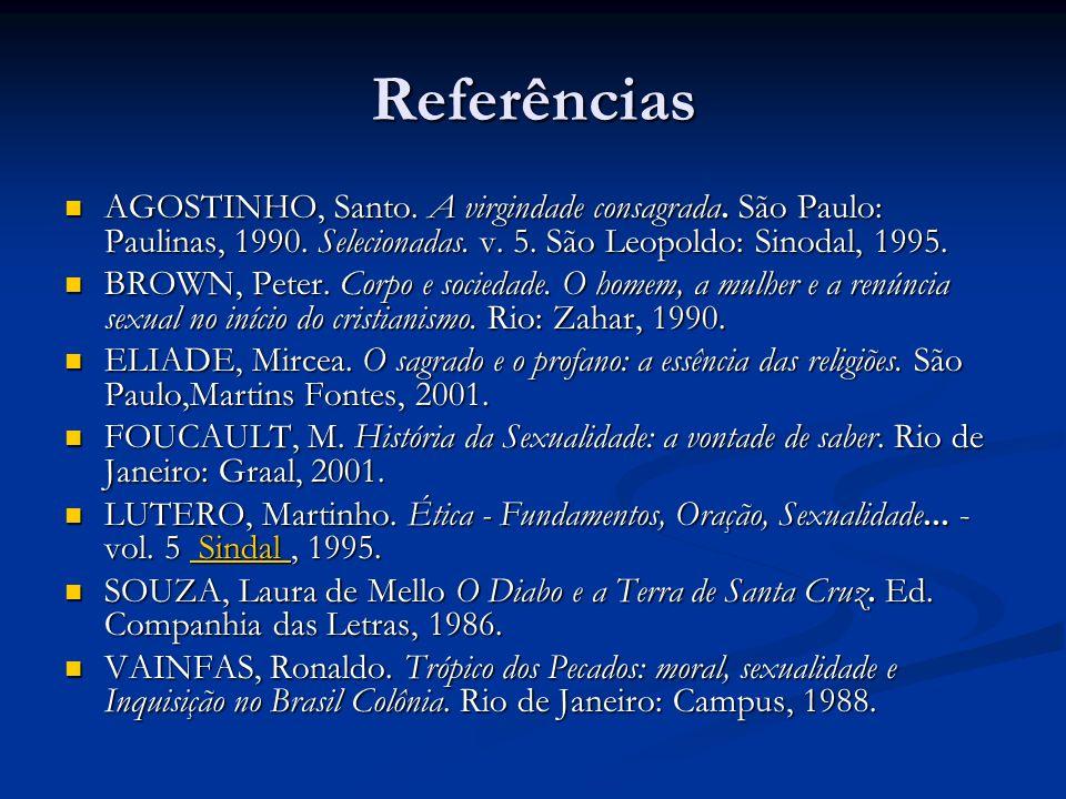 Referências AGOSTINHO, Santo. A virgindade consagrada. São Paulo: Paulinas, 1990. Selecionadas. v. 5. São Leopoldo: Sinodal, 1995. AGOSTINHO, Santo. A