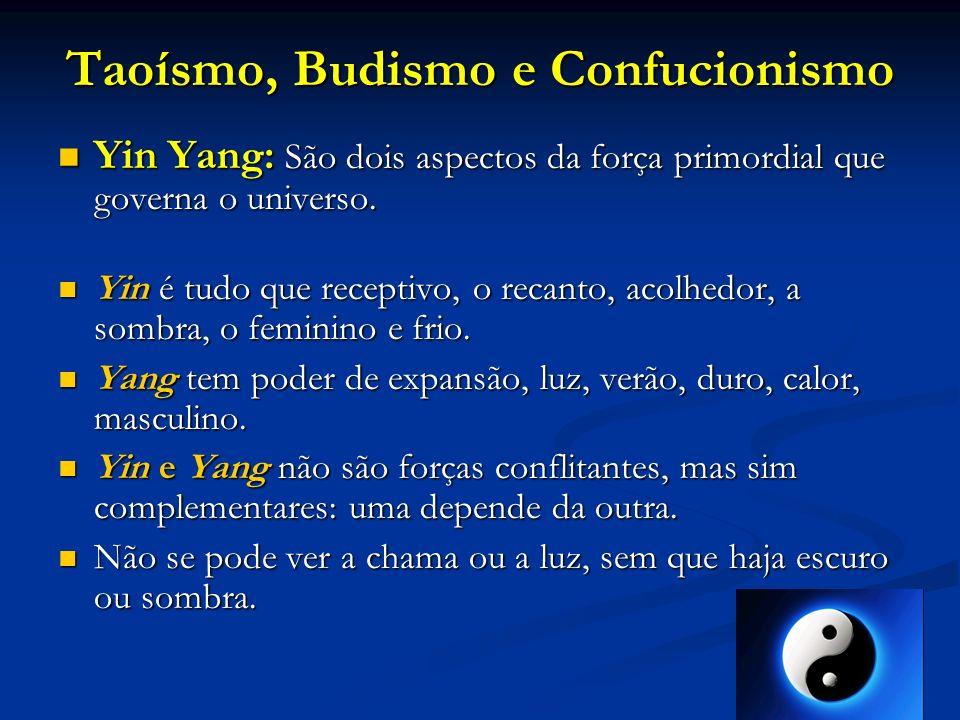 Taoísmo, Budismo e Confucionismo As religiões e filosofias orientais baseiam-se sempre no equilíbrio e complementaridade entre princípios opostos, simbolizados principalmente pelo As religiões e filosofias orientais baseiam-se sempre no equilíbrio e complementaridade entre princípios opostos, simbolizados principalmente pelo feminino (yin) e masculino (yang).