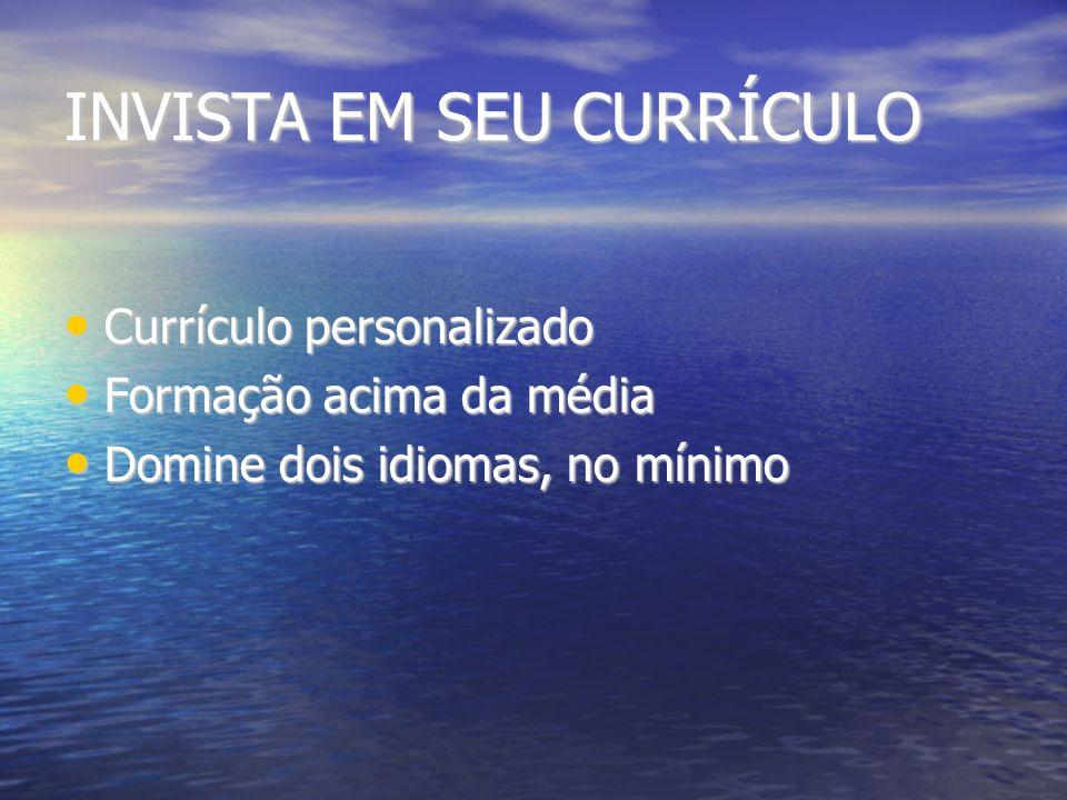 INVISTA EM SEU CURRÍCULO Currículo personalizado Currículo personalizado Formação acima da média Formação acima da média Domine dois idiomas, no mínim
