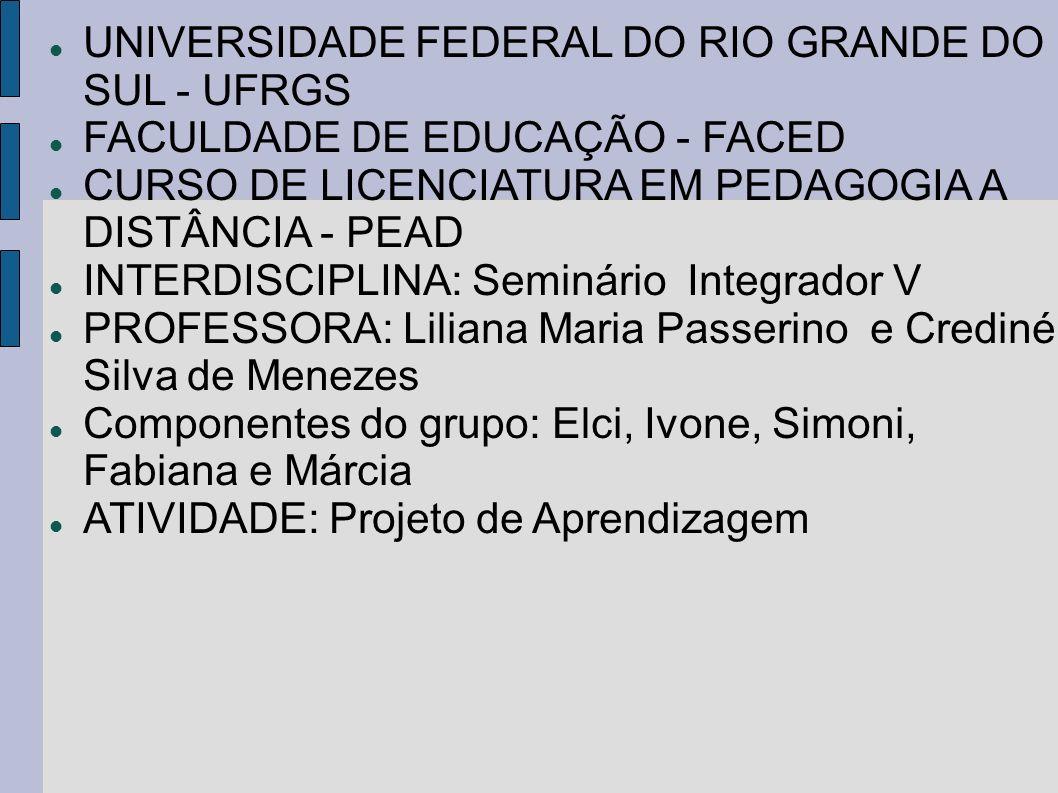 UNIVERSIDADE FEDERAL DO RIO GRANDE DO SUL - UFRGS FACULDADE DE EDUCAÇÃO - FACED CURSO DE LICENCIATURA EM PEDAGOGIA A DISTÂNCIA - PEAD INTERDISCIPLINA: