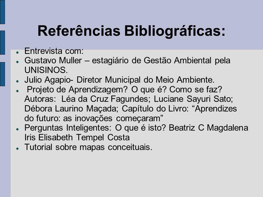 Referências Bibliográficas: Entrevista com: Gustavo Muller – estagiário de Gestão Ambiental pela UNISINOS. Julio Agapio- Diretor Municipal do Meio Amb