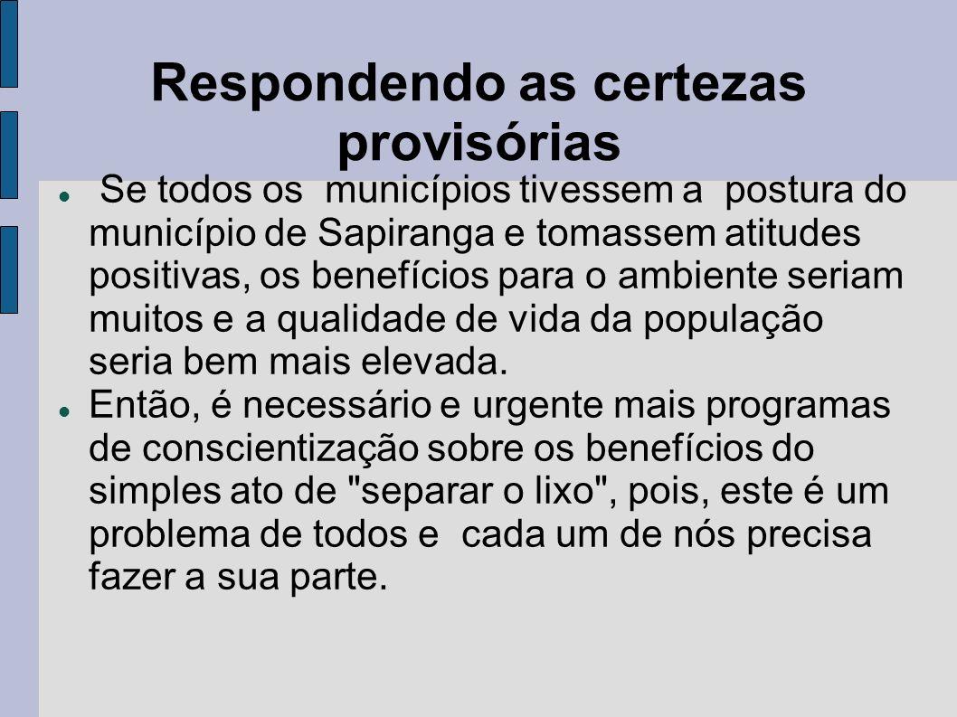 Respondendo as certezas provisórias Se todos os municípios tivessem a postura do município de Sapiranga e tomassem atitudes positivas, os benefícios p