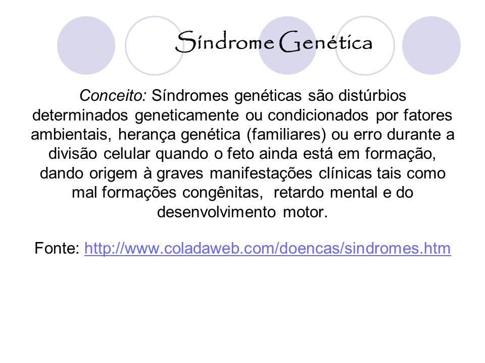 Síndrome Genética Conceito: Síndromes genéticas são distúrbios determinados geneticamente ou condicionados por fatores ambientais, herança genética (f