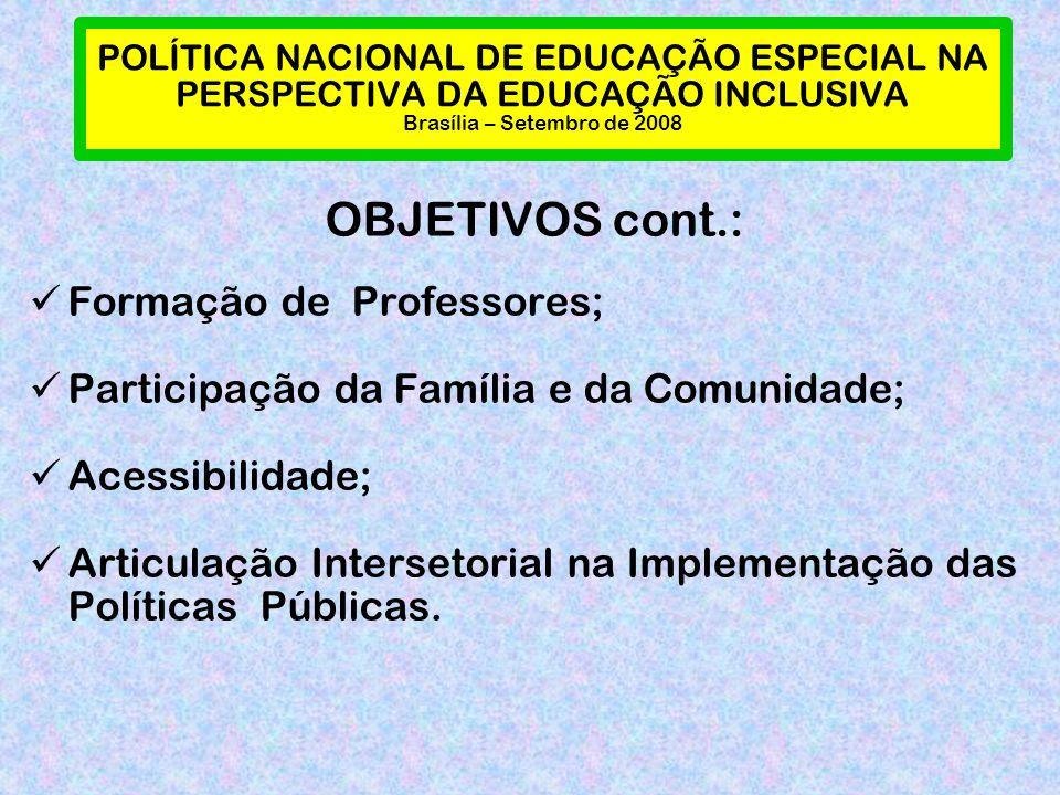 POLÍTICA NACIONAL DE EDUCAÇÃO ESPECIAL NA PERSPECTIVA DA EDUCAÇÃO INCLUSIVA Brasília – Setembro de 2008 OBJETIVOS cont.: Formação de Professores; Part
