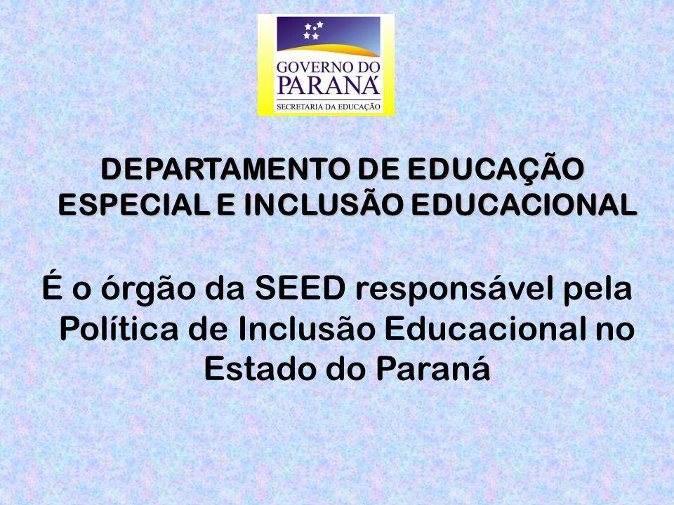 DEPARTAMENTO DE EDUCAÇÃO ESPECIAL E INCLUSÃO EDUCACIONAL DEPARTAMENTO DE EDUCAÇÃO ESPECIAL E INCLUSÃO EDUCACIONAL É o órgão da SEED responsável pela Política de Inclusão Educacional no Estado do Paraná