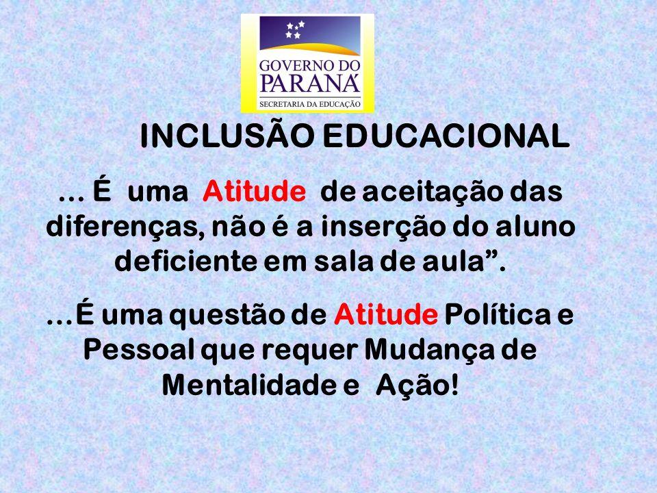 ... É uma Atitude de aceitação das diferenças, não é a inserção do aluno deficiente em sala de aula. …É uma questão de Atitude Política e Pessoal que