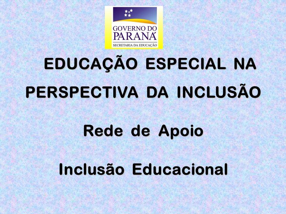 EDUCAÇÃO ESPECIAL NA PERSPECTIVA DA INCLUSÃO EDUCAÇÃO ESPECIAL NA PERSPECTIVA DA INCLUSÃO Rede de Apoio Inclusão Educacional