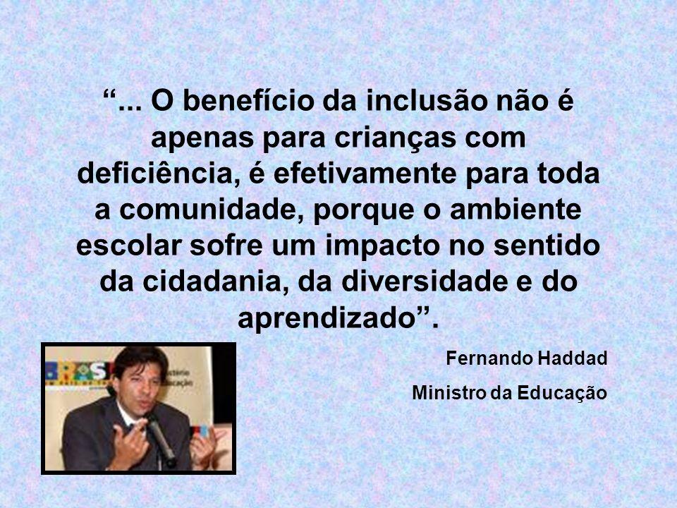 ... O benefício da inclusão não é apenas para crianças com deficiência, é efetivamente para toda a comunidade, porque o ambiente escolar sofre um impa