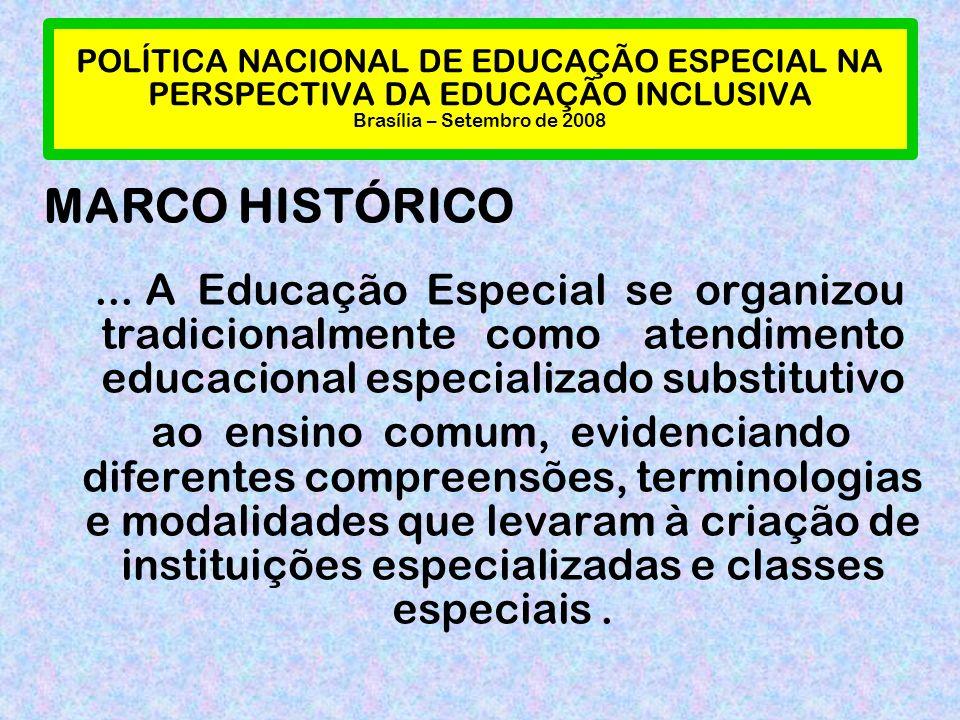 POLÍTICA NACIONAL DE EDUCAÇÃO ESPECIAL NA PERSPECTIVA DA EDUCAÇÃO INCLUSIVA Brasília – Setembro de 2008... A Educação Especial se organizou tradiciona