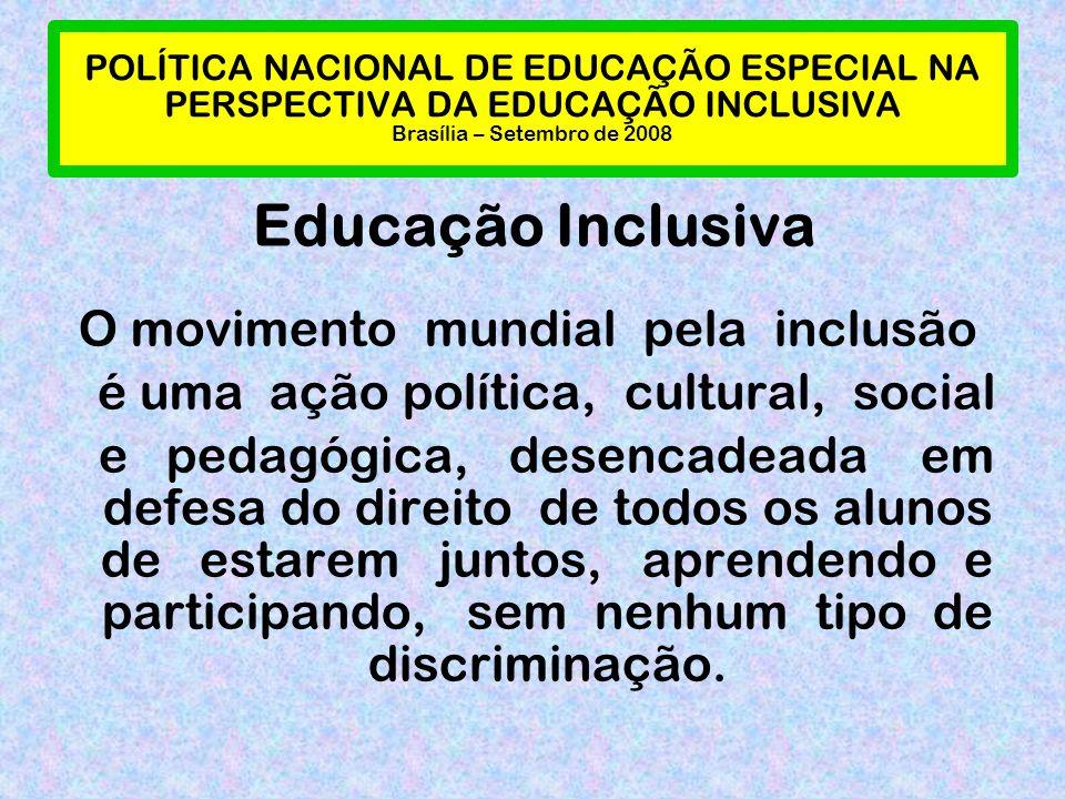 POLÍTICA NACIONAL DE EDUCAÇÃO ESPECIAL NA PERSPECTIVA DA EDUCAÇÃO INCLUSIVA Brasília – Setembro de 2008 Educação Inclusiva O movimento mundial pela in