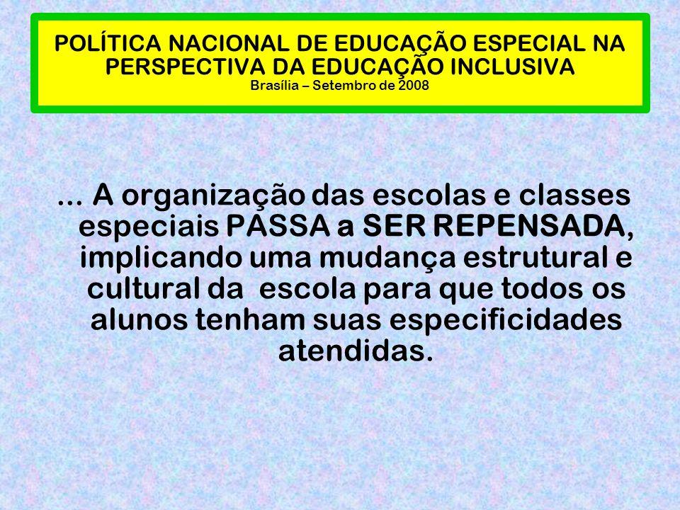 POLÍTICA NACIONAL DE EDUCAÇÃO ESPECIAL NA PERSPECTIVA DA EDUCAÇÃO INCLUSIVA Brasília – Setembro de 2008... A organização das escolas e classes especia