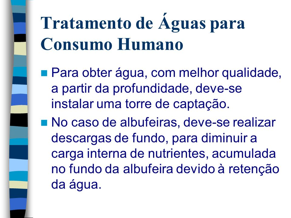 Tratamento de Águas para Consumo Humano Para obter água, com melhor qualidade, a partir da profundidade, deve-se instalar uma torre de captação. No ca