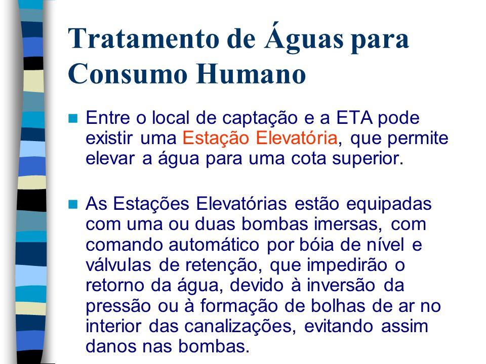 Tratamento de Águas para Consumo Humano Entre o local de captação e a ETA pode existir uma Estação Elevatória, que permite elevar a água para uma cota