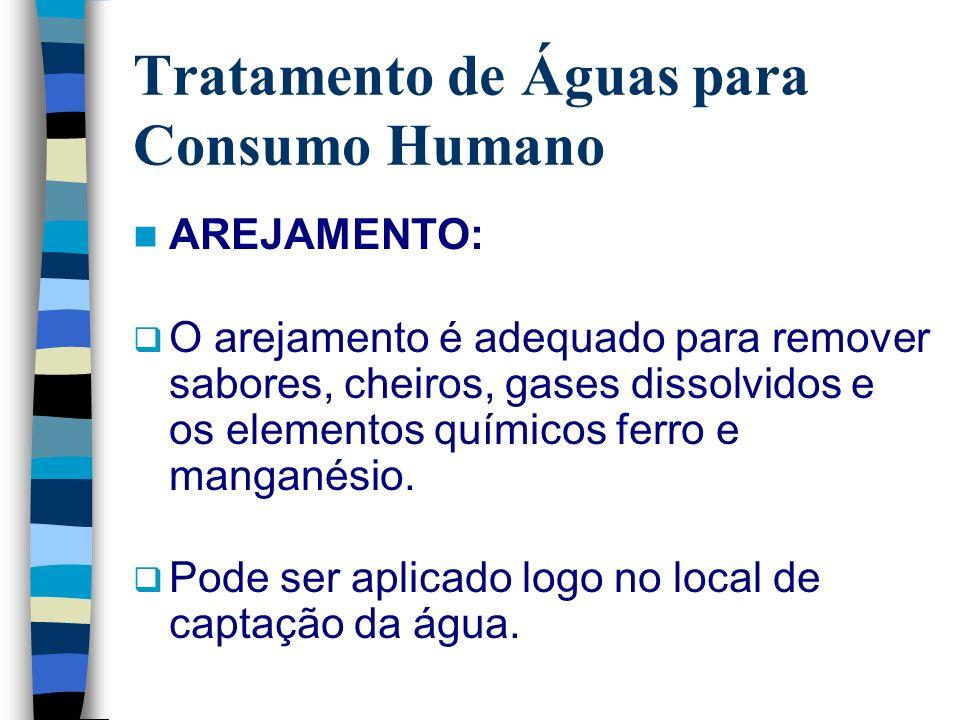 Tratamento de Águas para Consumo Humano AREJAMENTO: O arejamento é adequado para remover sabores, cheiros, gases dissolvidos e os elementos químicos f