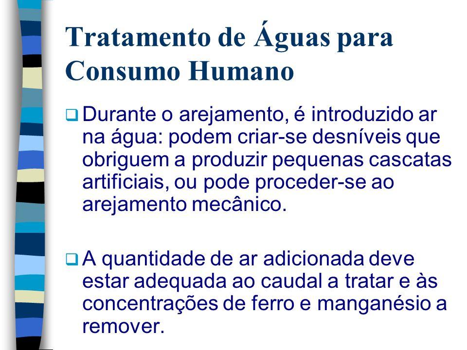 Tratamento de Águas para Consumo Humano Durante o arejamento, é introduzido ar na água: podem criar-se desníveis que obriguem a produzir pequenas casc