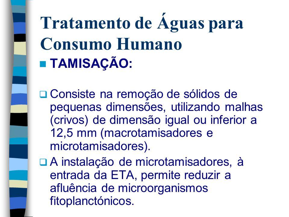 Tratamento de Águas para Consumo Humano TAMISAÇÃO: Consiste na remoção de sólidos de pequenas dimensões, utilizando malhas (crivos) de dimensão igual