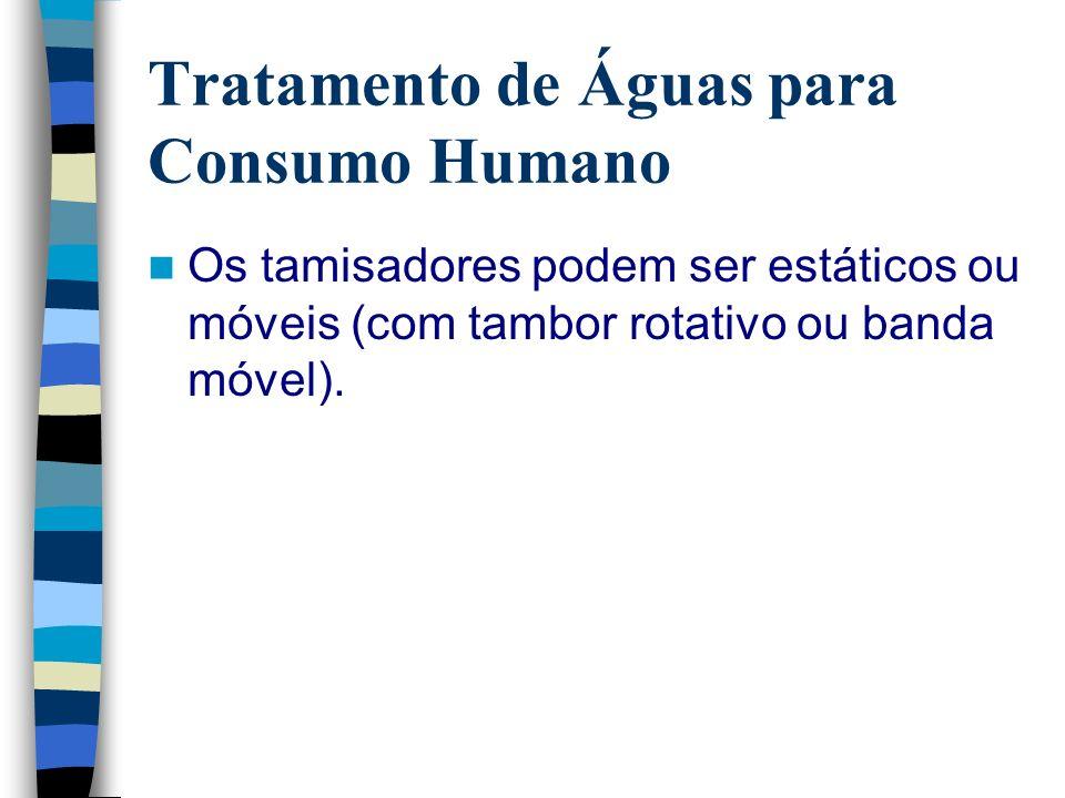 Tratamento de Águas para Consumo Humano Os tamisadores podem ser estáticos ou móveis (com tambor rotativo ou banda móvel).
