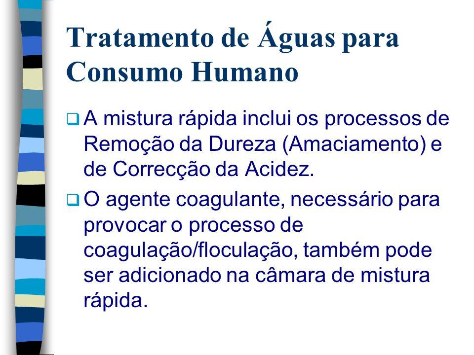 Tratamento de Águas para Consumo Humano A mistura rápida inclui os processos de Remoção da Dureza (Amaciamento) e de Correcção da Acidez. O agente coa