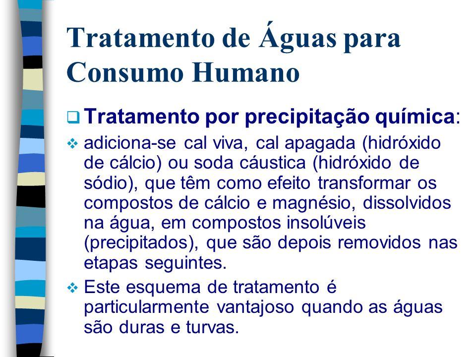 Tratamento de Águas para Consumo Humano Tratamento por precipitação química: adiciona-se cal viva, cal apagada (hidróxido de cálcio) ou soda cáustica