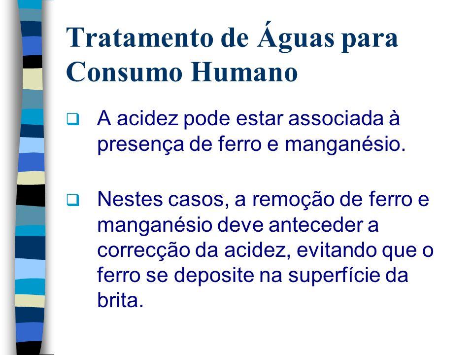 Tratamento de Águas para Consumo Humano A acidez pode estar associada à presença de ferro e manganésio. Nestes casos, a remoção de ferro e manganésio