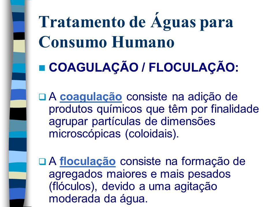 Tratamento de Águas para Consumo Humano COAGULAÇÃO / FLOCULAÇÃO: A coagulação consiste na adição de produtos químicos que têm por finalidade agrupar p