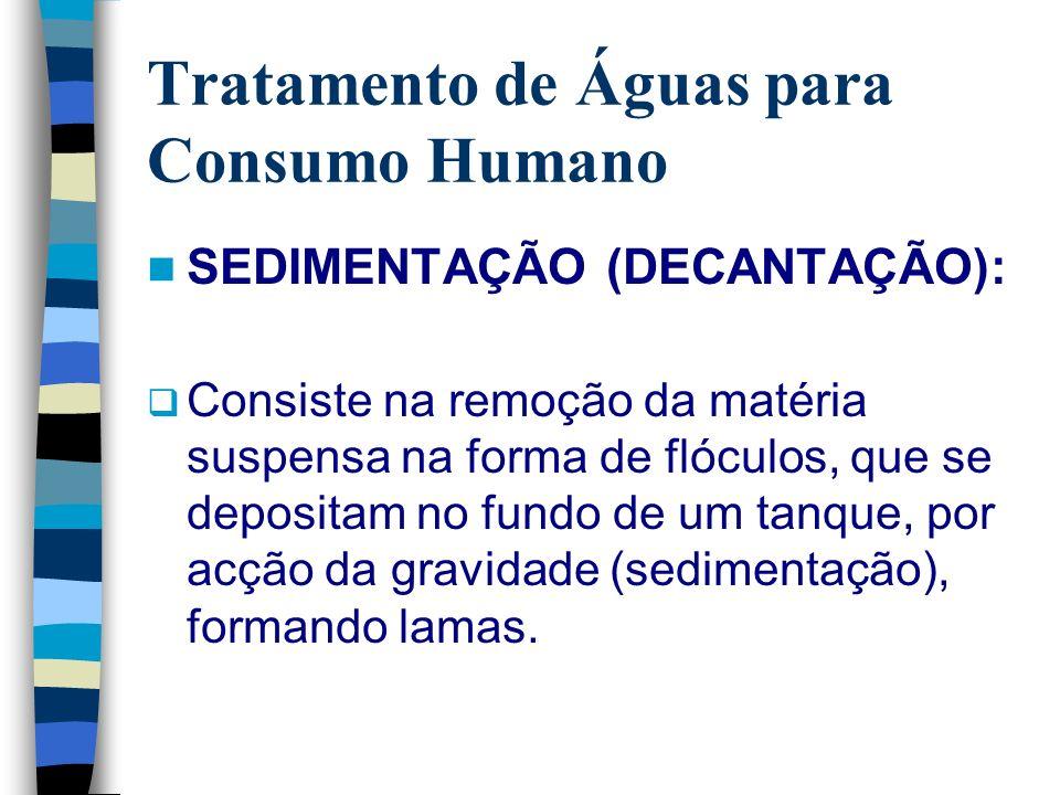Tratamento de Águas para Consumo Humano SEDIMENTAÇÃO (DECANTAÇÃO): Consiste na remoção da matéria suspensa na forma de flóculos, que se depositam no f