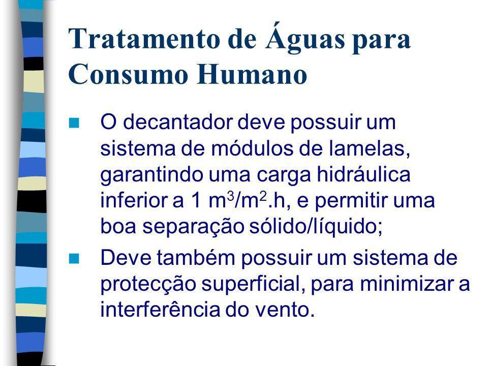 Tratamento de Águas para Consumo Humano O decantador deve possuir um sistema de módulos de lamelas, garantindo uma carga hidráulica inferior a 1 m 3 /