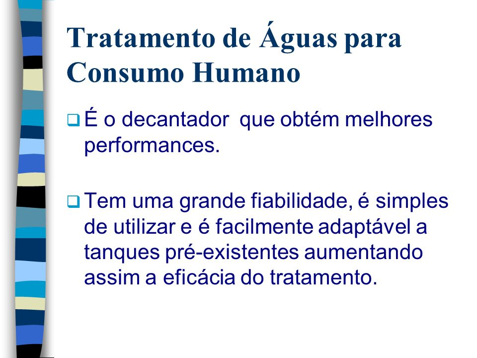Tratamento de Águas para Consumo Humano É o decantador que obtém melhores performances. Tem uma grande fiabilidade, é simples de utilizar e é facilmen