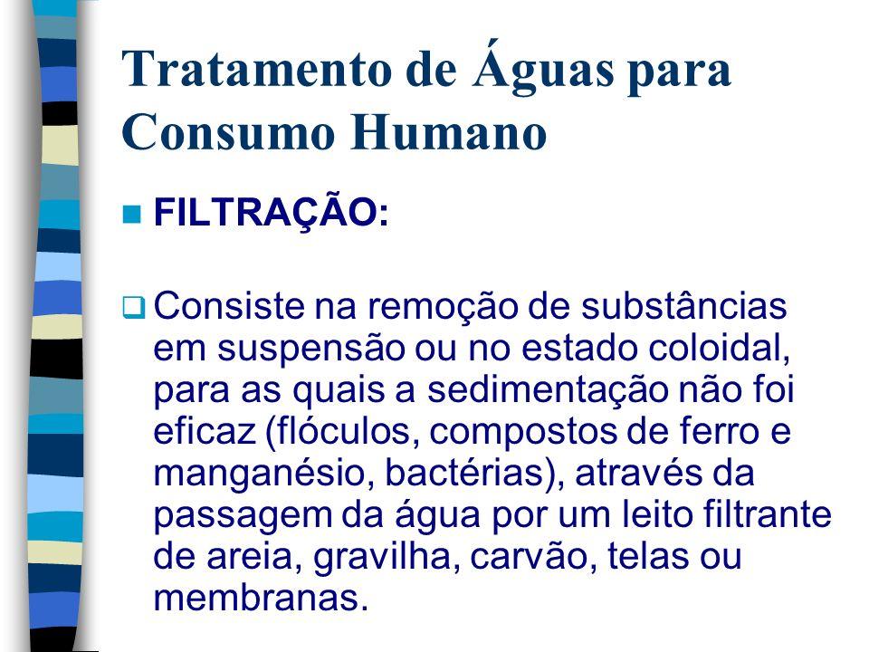 Tratamento de Águas para Consumo Humano FILTRAÇÃO: Consiste na remoção de substâncias em suspensão ou no estado coloidal, para as quais a sedimentação