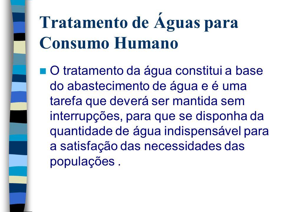 Tratamento de Águas para Consumo Humano O tratamento da água constitui a base do abastecimento de água e é uma tarefa que deverá ser mantida sem inter