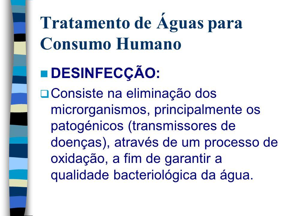 Tratamento de Águas para Consumo Humano DESINFECÇÃO: Consiste na eliminação dos microrganismos, principalmente os patogénicos (transmissores de doença