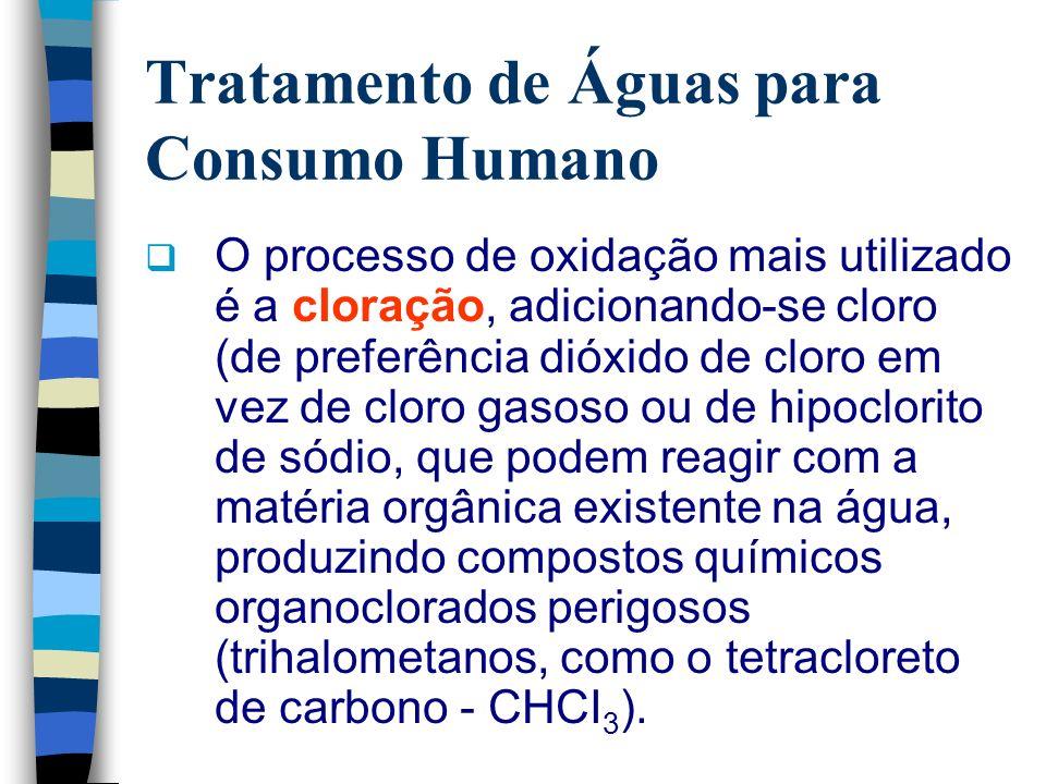 Tratamento de Águas para Consumo Humano O processo de oxidação mais utilizado é a cloração, adicionando-se cloro (de preferência dióxido de cloro em v