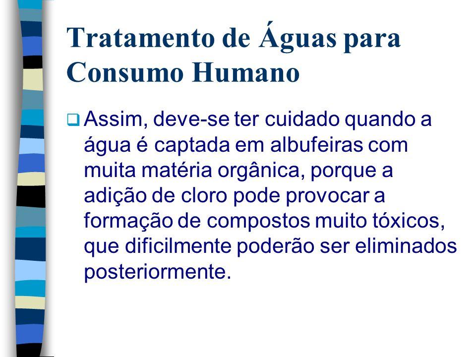 Tratamento de Águas para Consumo Humano Assim, deve-se ter cuidado quando a água é captada em albufeiras com muita matéria orgânica, porque a adição d