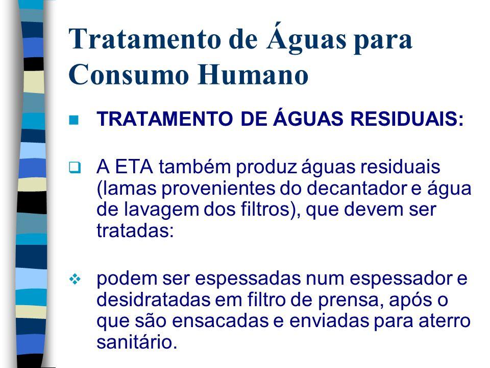 Tratamento de Águas para Consumo Humano TRATAMENTO DE ÁGUAS RESIDUAIS: A ETA também produz águas residuais (lamas provenientes do decantador e água de