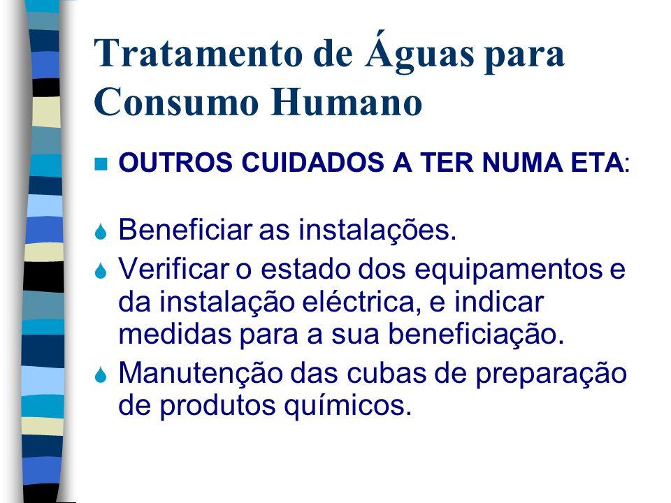 Tratamento de Águas para Consumo Humano OUTROS CUIDADOS A TER NUMA ETA: Beneficiar as instalações. Verificar o estado dos equipamentos e da instalação