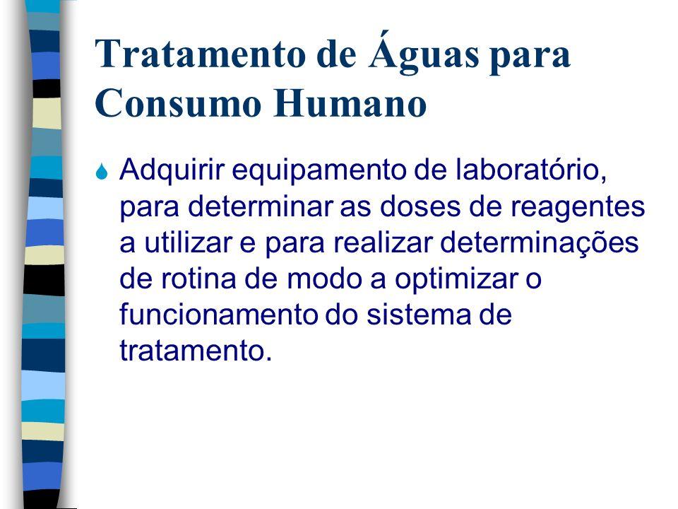 Tratamento de Águas para Consumo Humano Adquirir equipamento de laboratório, para determinar as doses de reagentes a utilizar e para realizar determin