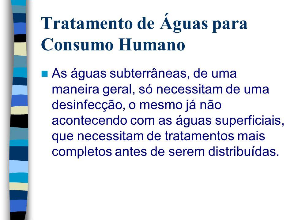 Tratamento de Águas para Consumo Humano As águas subterrâneas, de uma maneira geral, só necessitam de uma desinfecção, o mesmo já não acontecendo com