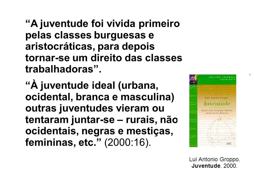 A juventude foi vivida primeiro pelas classes burguesas e aristocráticas, para depois tornar-se um direito das classes trabalhadoras. À juventude idea