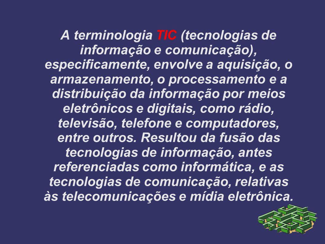 A terminologia TIC (tecnologias de informação e comunicação), especificamente, envolve a aquisição, o armazenamento, o processamento e a distribuição
