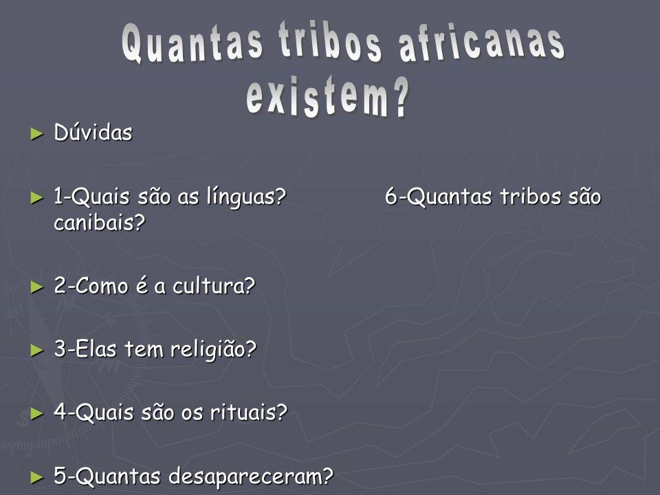 Dúvidas Dúvidas 1-Quais são as línguas.6-Quantas tribos são canibais.