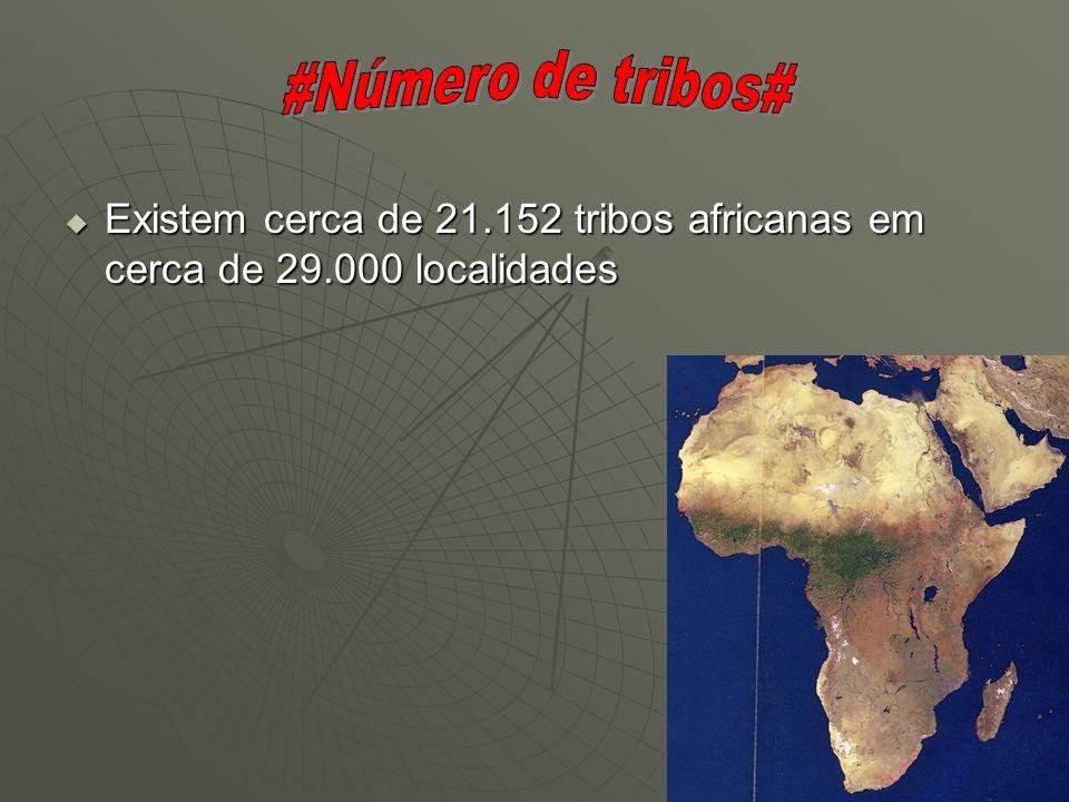 Existem cerca de 21.152 tribos africanas em cerca de 29.000 localidades