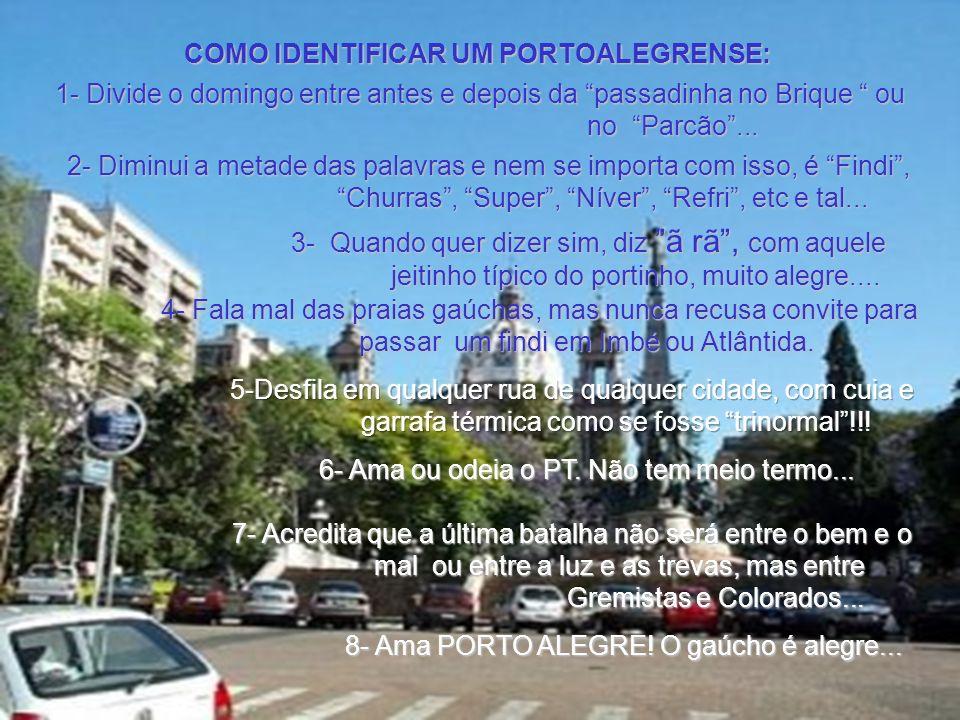 COMO IDENTIFICAR UM PORTOALEGRENSE: 1- Divide o domingo entre antes e depois da passadinha no Brique ou no Parcão...